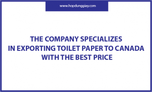 The Company Specializes In Exporting Toilet Paper To Canada With The Best Price