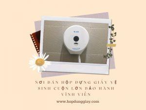 Nơi bán hộp đựng giấy vệ sinh cuộn lớn bảo hành vĩnh viễn