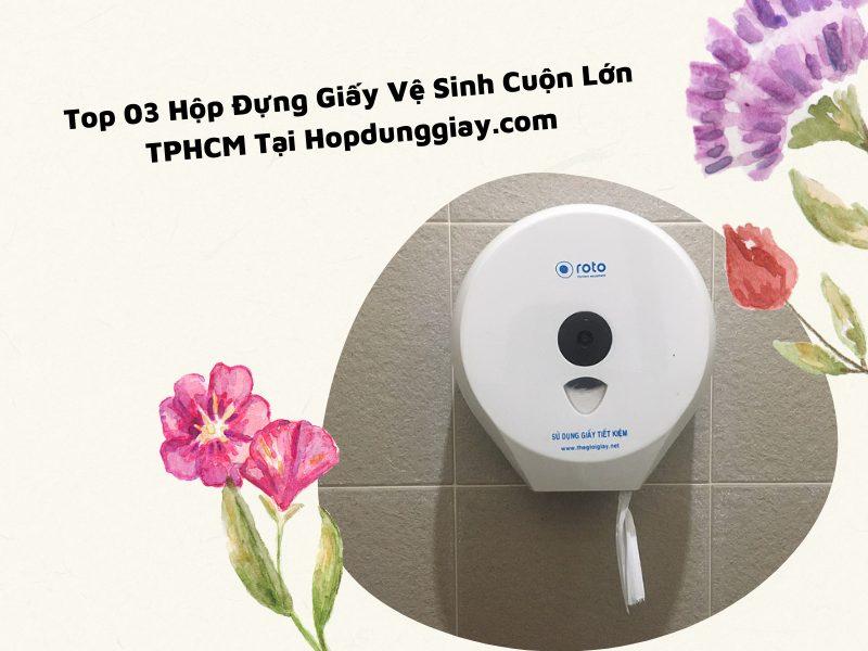 Top 03 hộp đựng giấy vệ sinh cuộn lớn TPHCM uy tín tại hopdunggiay.com